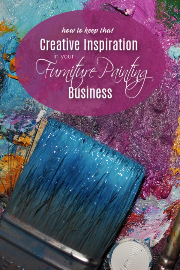 How to keep that creative inspiration in your furniture painting business.