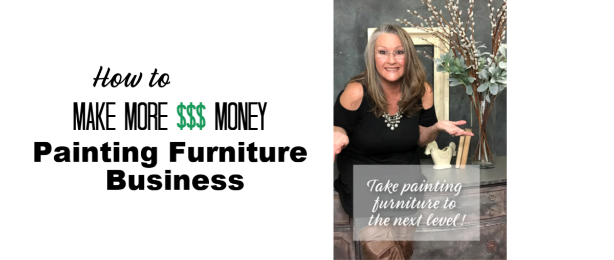 "Want to learn how to make even more money in your painting furniture business? Get my FREE COURSE ""How To Make More Money Painting Furniture!"""