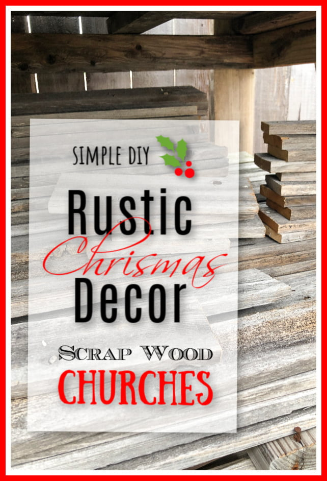 Scrap wood churches... simple and easy to make! I used repurposed fence and created beautiful rustic Christmas decor that is budget friendly.